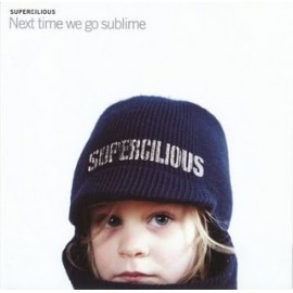 SUPERCILIOUS : Next Time We Go Sublime