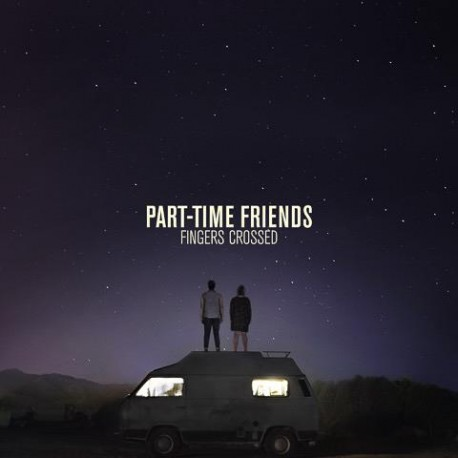 PART-TIME FRIENDS : LP Fingers Crossed