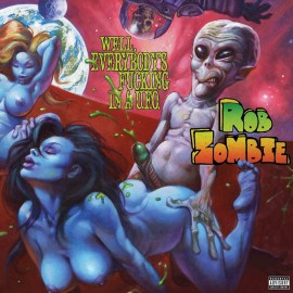 "ROB ZOMBIE : 10""EP Well, Everybody's Fucking In a U.F.O."