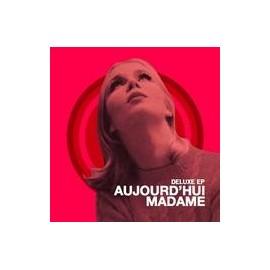 AUJOURD'HUI MADAME : Deluxe EP
