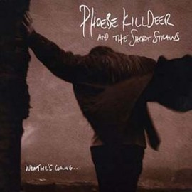PHOEBE KILLDEER &THE SHORT STRAWS : CD Weather's Coming ...
