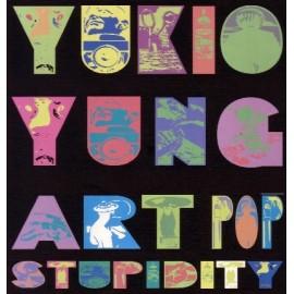 YUKIO YUNG : Art Pop Stupidity