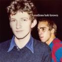 ENDLESS BOB BROWN : CD Endless Bob Brown