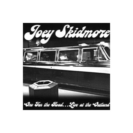 JOEY SKIDMORE : One For The Road... Live At The Outland