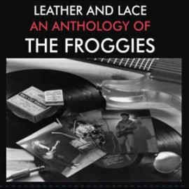FROGGIES (the) : CD Leather And Lace An Anthology Of