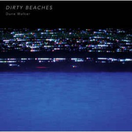 DIRTY BEACHES :  Dune Walker