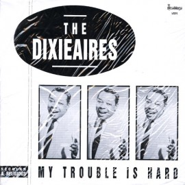 DIXIEAIRES (the) : LP My Trouble Is Hard