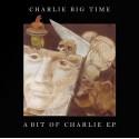 CHARLIE BIG TIME : A Bit Of Charlie EP