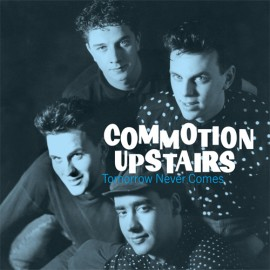 COMMOTION UPSTAIRS : CD Tomorrow Never Comes