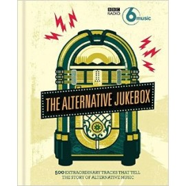 ALTERNATIVE JUKEBOX (the) : 500 Extraordinary Tracks