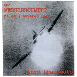 THEE HEADCOATS : LP The Messerschmitt Pilot's Severed Hand
