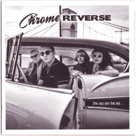 CHROME REVERSE : You Say You Love Me...