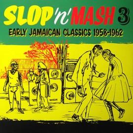 VARIOUS : LP SLOP' N' MASH Vol3 : Early Jamaican Classics 1958-1962