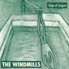WINDMILLS (the) : Edge Of August