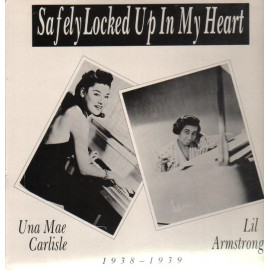ARMSTRONG Lil / UNA MAE CARLISLE : LP Safely Locked Up In My Heart : 1938 - 1939