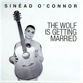 O'CONNOR Sinead : The Wolf Is Getting Married