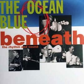 OCEAN BLUE (the) : LP Beneath The Rhythm And Sound