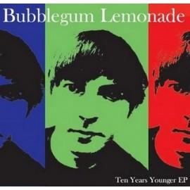 BUBBLEGUM LEMONADE : Ten Years Younger EP