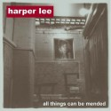 HARPER LEE : All Things Can Be Mended