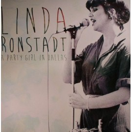 RONSTADT Linda : LPx2 A Party Girl In Dallas