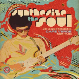 VARIOUS : LPx2 Synthesize the Soul : Astro-Atlantic Hypnotica from the Cape Verde Islands 1973-1988