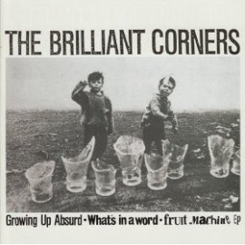 BRILLANT CORNERS (the) : Growing Up Absurd / What's In A Word / Fruit Machine EP