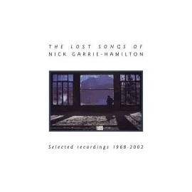 NICK GARRIE-HAMILTON : The Lost Songs Of - Selected Recordings 1968 - 2002
