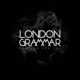 LONDON GRAMMAR : Rooting for you