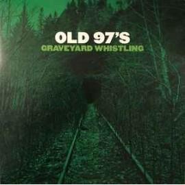 OLD 97'S : LP Graveyard Whistling