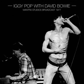 IGGY POP AND BOWIE David : LPx2 Mantra Studios Broadcast 1977