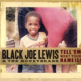 BLACK JOE LEWIS & THE HONEYBEARS : CD Tell Em' What Your Name Is!