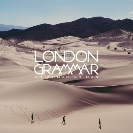 LONDON GRAMMAR : Oh Woman Oh Man