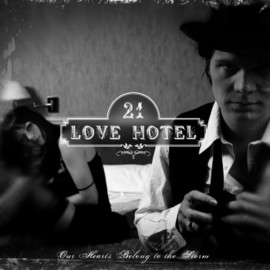 21 LOVE HOTEL : Our Hearts Belong To The Storm