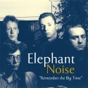 ELEPHANT NOISE : CD Remember The Big Time