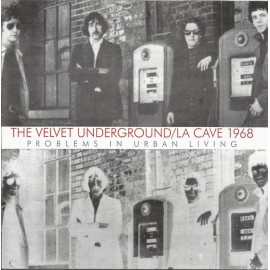 VELVET UNDERGROUND (the) : CD La Cave 1968 (Problems In Urban Living)