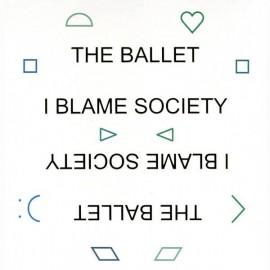 BALLET (the) : LP I Blame Society