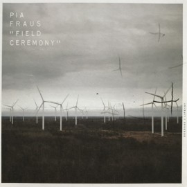 PIA FRAUS : CD Field Ceremony