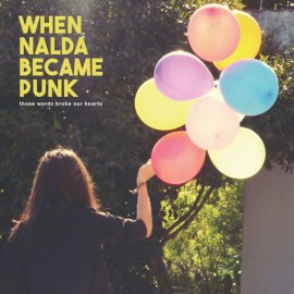 """WHEN NALDA BECAME PUNK : 10""""EP Those Words Broke Our Hearts"""
