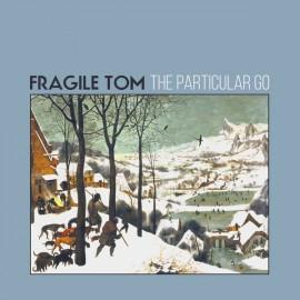 FRAGILE TOM : CD The Particular Go