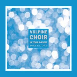 VULPINE CHOIR : CD In Your Pocket (Songs 2010-2013)