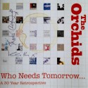 ORCHIDS (the) : CDx2 Who Needs Tomorrow...A 30 Year Retrospective