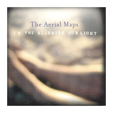 AERIAL MAPS (the) : In The Blinding Sunlight
