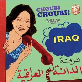 VARIOUS : LPx2 Choubi Choubi! Folk And Pop Sounds From Iraq Vol. 1