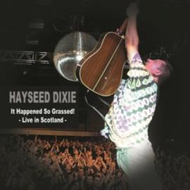 HAYSEED DIXIE : LPx2 It Happened So Grassed : Live In Scotland