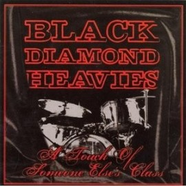 BLACK DIAMOND HEAVIES : CD A Touch Of Someone Else's Class