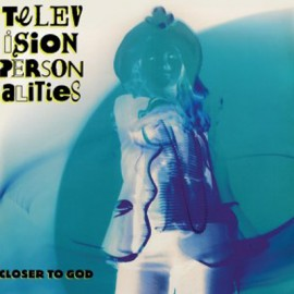 TELEVISION PERSONALITIES : LPx2 Closer To God
