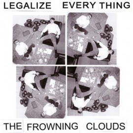 FROWNING CLOUDS (the) : LP Legalize Everything