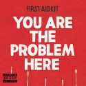 FIRST AID KIT : You Are The Problem Here