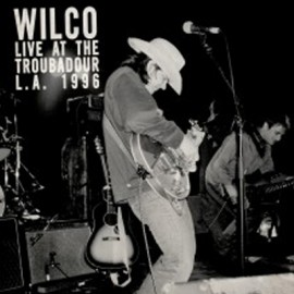 WILCO : LPx2 Live At The Troubadour L.A. 1996