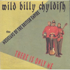 WILD BILLY CHILDISH / THE MBE'S / CTMF : There Is Only Me